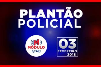 Plantão Policial Módulo FM Sábado 03/02/2018