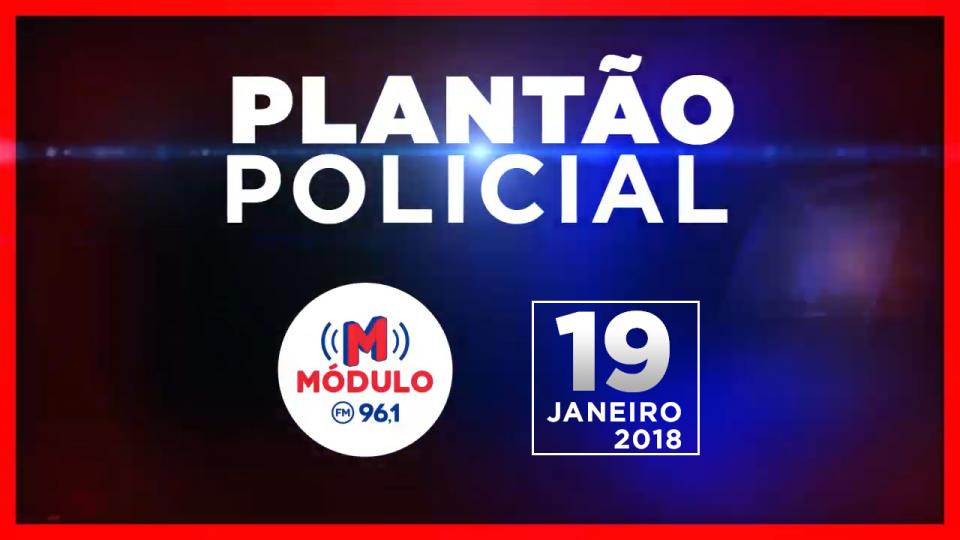 Plantão Policial Módulo FM 19/01/2018