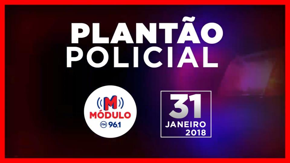 Plantão Policial Módulo FM 31/01/2018