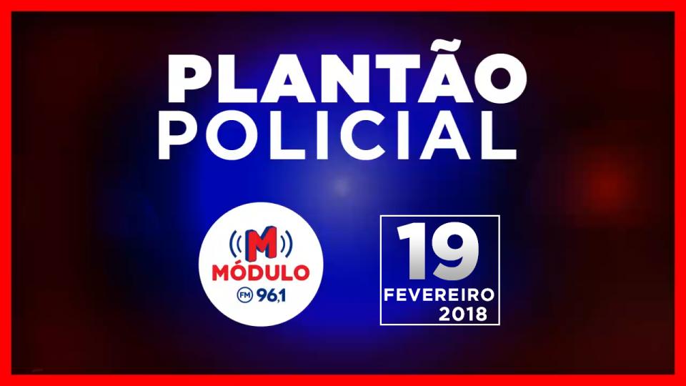 Plantão Policial Módulo FM 19/02/2018
